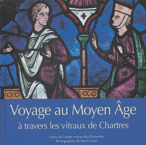 Voyage au Moyen Age à travers les vitraux de Chartres par Colette Deremble