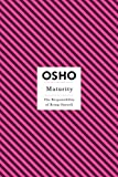 Maturity: The Responsibility of Being Oneself (Osho Insights for a New Way of Living)