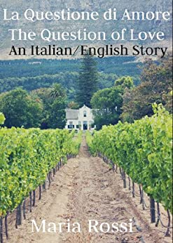 La Questione di Amore/The Question of Love  (An Italian/English Dual Language Story) (English Edition) von [Rossi, Maria]