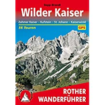 Rother Wanderführer: Wilder Kaiser: Zahmer Kaiser - Kufstein - St. Johann - Kaiserwinkl. 56 Touren. Mit GPS-Tracks