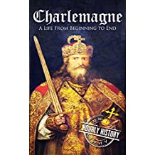 Charlemagne: A Life From Beginning to End (English Edition)
