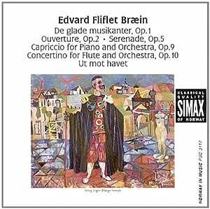 Edvard Fliflet Braein: De glade musikanter; Ouverture; Serenade; Capriccio; Concertino; Ut mot havet