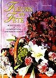 FLEURS EN FETE. 40 bouquets et compositions pour toutes les occasions
