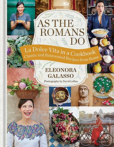 As The Romans Do: Authentic And Reinvented Recipes por Eleonora Galasso