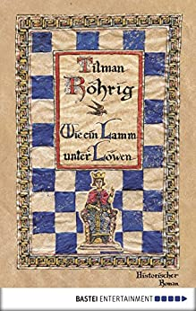 Wie ein Lamm unter Löwen: Historischer Roman von [Röhrig, Tilman]