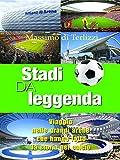 Stadi da leggenda : Viaggio nelle grandi arene che hanno fatto la storia del calcio: 5 (Life style)