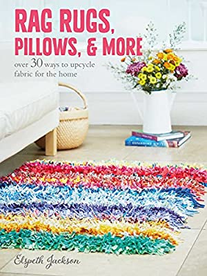 Rag Rugs, Pillows, and More: over 30 ways to upcycle fabric for the home produced by CICO Books - quick delivery from UK.