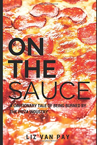Book cover image for On the Sauce: A Cautionary Tale of Being Burned by the Pizza Industry