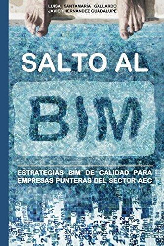 Salto al BIM: Estrategias BIM de calidad para empresas punteras del sector AEC por Javier Hernandez Guadalupe