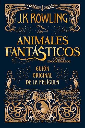 Animales fantasticos y donde encontrarlos (guión original) (Juvenil) por J.K. Rowling