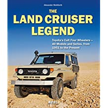 The Land Cruiser Legend: Toyota's Cult Four Wheelers - All Models and Series From 1951 to the Present