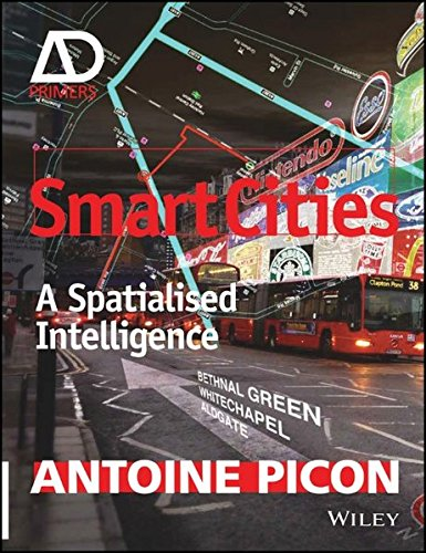 Smart Cities - a Spatialised Intelligence - Ad Primer: A Spatialised Intelligence - AD Primer (Architectural Design Primer)