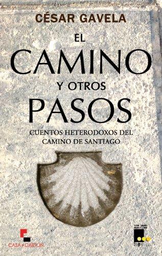 El camino y otros pasos. Cuentos heterodoxos del Camino de Santiago (Colección Tres rosas amarillas nº 1)