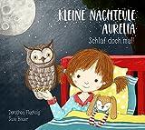 Kleine Nachteule Aurelia: Schlaf doch mal! - Dorothea Flechsig