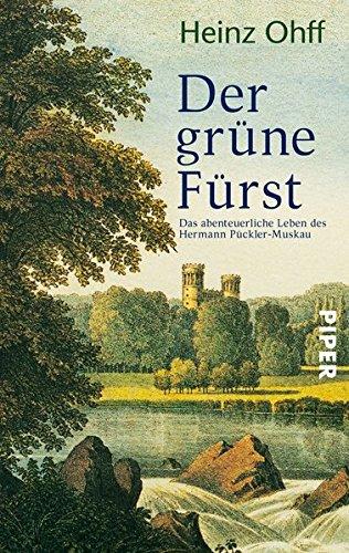 Der grüne Fürst: Das abenteuerliche Leben des Hermann Pückler-Muskau