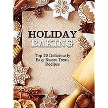 Holiday Baking: Top 20 Deliciously Easy Sweet Treats Recipes (English Edition)