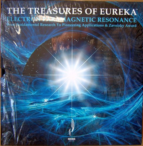 The Treasures of Eureka, Vol. 1. Electron Paramagnetic Resonance. From Fundamental Research to Pioneering Applications & Zavoisky Award