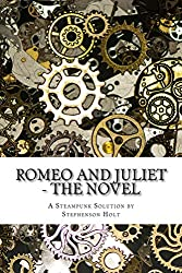 Romeo And Juliet - The Novel: This easy novel form makes the play more understandable with all the speech included but modernised to aid a first study. (A Steampunk Solution Book 1)