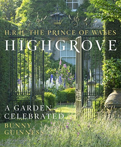 Highgrove: A Garden Celebrated by The Prince of Wales, HRH, Guinness, Bunny (April 10, 2014) Hardcover