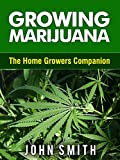 Growing Marijuana: The Home Growers Companion