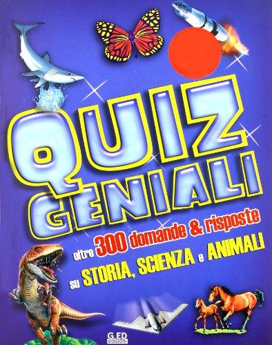 Quiz geniali. Oltre 300 domande & risposte su storia, scienza e animali. Ediz. illustrata di Vega Edizioni