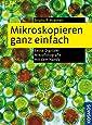 Mikroskopieren ganz einfach: Präparationen und Färbungen Schritt für Schritt