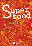 Superfood - Die Rezepte: Leckere Kreationen für mehr Energie und Gesundheit