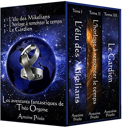 """Trilogie Théo Orgone: """"L'élu des Mikelians"""", """"L'horloge à remonter le temps"""", """"Le Gardien"""" (Les aventures fantastiques de Théo Orgone t. 3)"""