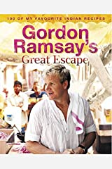 Gordon Ramsay's Great Escape: 100 of My Favourite Indian Recipes Hardcover