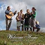 Welcome Home - Angelo Kelly & Family