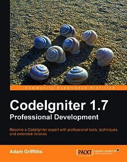 CodeIgniter 1.7 Professional Development von [Griffiths, Adam]