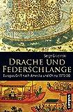 Drache und Federschlange: Europas Griff nach Amerika und China 1519/20 - Serge Gruzinski