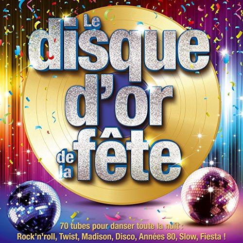 Le disque d'or de la fête - 70 tubes pour danser toute la nuit: Rock'n'roll, Twist, Madison, Disco, Années 80, Slow, Fiesta !