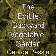 The Edible Backyard Vegetable Garden: (Including 35 Recipes) (English Edition)