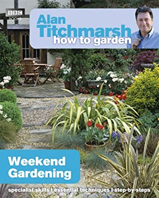 Alan Titchmarsh How to Garden: Weekend Gardening by BBC Books