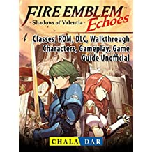 Fire Emblem Echoes Shadows of Valentia, Classes, ROM, DLC, Walkthrough, Characters, Gameplay, Game Guide Unofficial