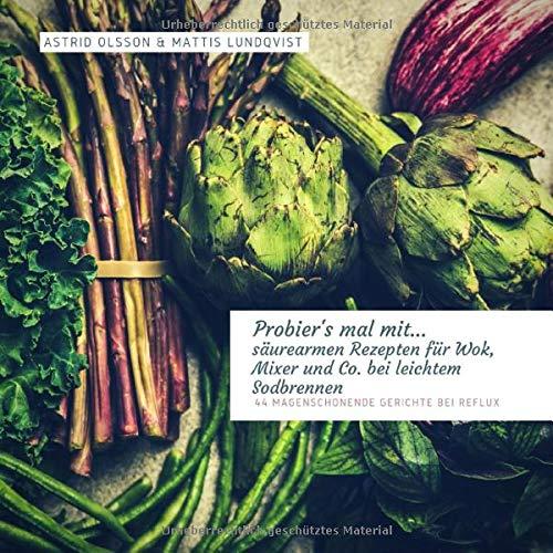 Probier\'s mal mit...säurearmen Rezepten für Wok, Mixer, Ofen und Co. bei leichtem Sodbrennen: 44 magenschonende Gerichte bei Reflux