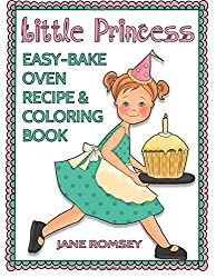 Little Princess Easy Bake Oven Recipe & Coloring Book: 64 Recipes with Journal Pages and 30 Fun Coloring Designs by Jane Romsey (October 04,2015)
