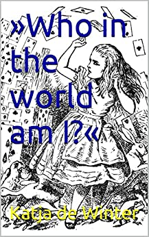 »Who in the world am I?«: Identity Through Language in Alice in Wonderland and Frankenstein (English Edition) von [de Winter, Katja]
