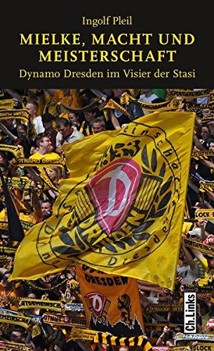 Mielke, Macht und Meisterschaft: Dynamo Dresden im Visier der Stasi