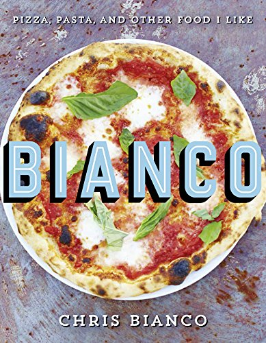 Download pdf by chris bianco bianco pizza pasta and other food i download pdf by chris bianco bianco pizza pasta and other food i like quick easy cooking forumfinder Images