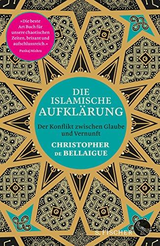 Die islamische Aufklärung: Der Konflikt zwischen Glaube und Vernunft