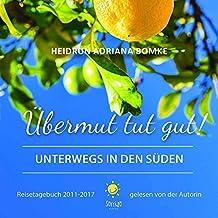 Übermut tut gut: Unterwegs in den Süden, Reisetagebuch (2011-2017) 2 CDs