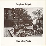Eugène Atget (1857-1927). Das alte Paris. Ausstellung RLM Bonn