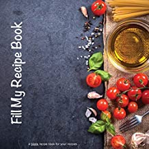 Fill My Recipe Book: A Blank Recipe Book for Your Recipes