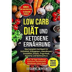 Low Carb Diät und ketogene Ernährung: Das komplett Kochbuch inkl. 30-Tage Challenge zum Abnehmen für Berufstätige Faule   über 60 leckere Rezepte: Frühstück, Mittagessen, Abendessen, Weihnachtsrezepte