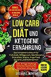 Low Carb Diät und ketogene Ernährung: Das komplett Kochbuch inkl. 30-Tage Challenge zum Abnehmen für Berufstätige Faule | über 60 leckere Rezepte: Frühstück, Mittagessen, Abendessen, Weihnachtsrezepte