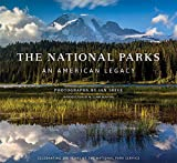 The National Parks: An American Legacy: Celebrating 100 Years of the National Park Service