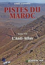 Pistes du Maroc : Tome 7, Pistes et nouvelles routes touristiques de l'Anti-Atlas à travers l'histoire