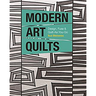 Modern Art Quilts: Design, Fuse & Quilt-as-You-Go